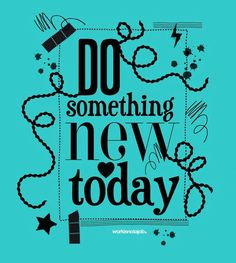 Do Something New Today