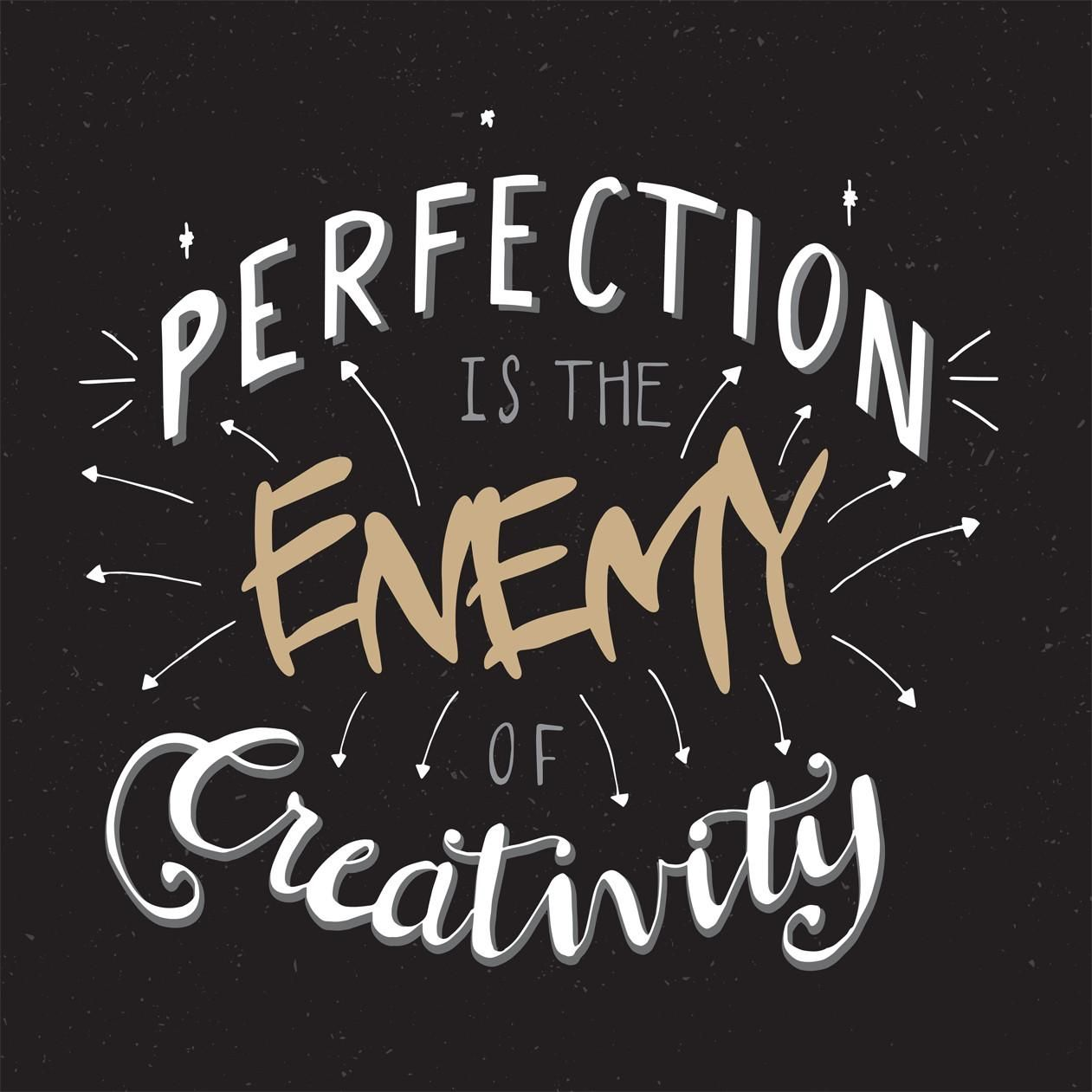 Perfection Is Enemy Of Creativity